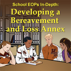 School EOPs In-Depth: Developing a Bereavement and Loss Annex
